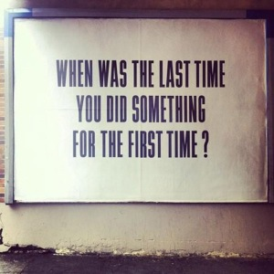 when-was-the-last-time-you-did-something-for-the-first-time